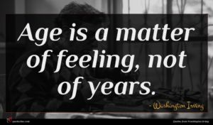 Washington Irving quote : Age is a matter ...