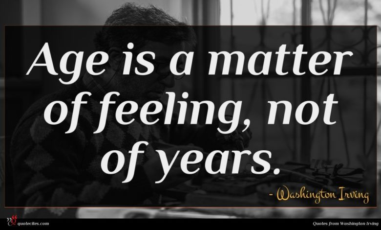 Age is a matter of feeling, not of years.