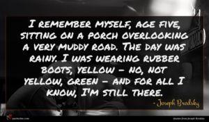 Joseph Brodsky quote : I remember myself age ...
