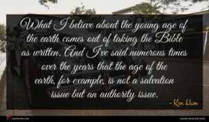 Ken Ham quote : What I believe about ...