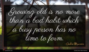 Andre Maurois quote : Growing old is no ...