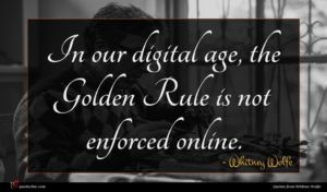 Whitney Wolfe quote : In our digital age ...