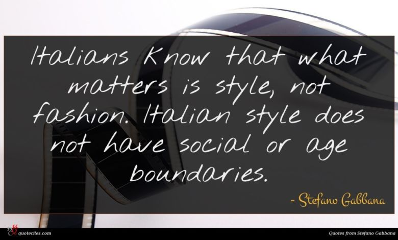 Italians know that what matters is style, not fashion. Italian style does not have social or age boundaries.