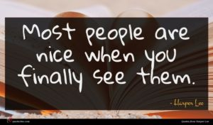 Harper Lee quote : Most people are nice ...