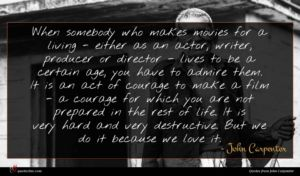 John Carpenter quote : When somebody who makes ...