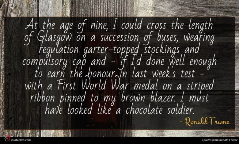 At the age of nine, I could cross the length of Glasgow on a succession of buses, wearing regulation garter-topped stockings and compulsory cap and - if I'd done well enough to earn the honour in last week's test - with a First World War medal on a striped ribbon pinned to my brown blazer. I must have looked like a chocolate soldier.