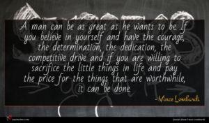 Vince Lombardi quote : A man can be ...