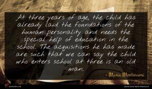 Maria Montessori quote : At three years of ...
