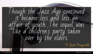 F. Scott Fitzgerald quote : Though the Jazz Age ...