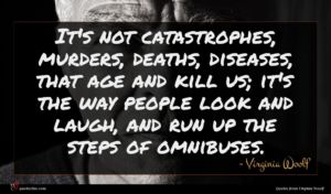 Virginia Woolf quote : It's not catastrophes murders ...
