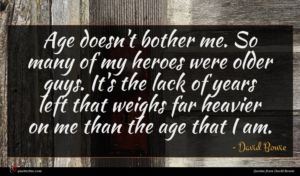 David Bowie quote : Age doesn't bother me ...