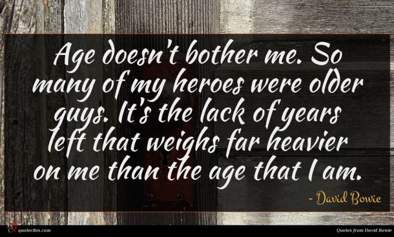 Age doesn't bother me. So many of my heroes were older guys. It's the lack of years left that weighs far heavier on me than the age that I am.