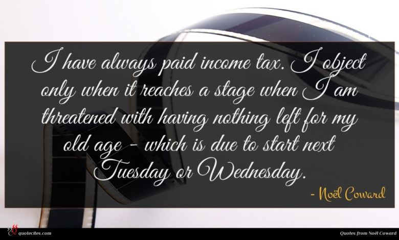 Photo of Noël Coward quote : I have always paid …