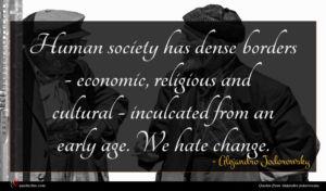 Alejandro Jodorowsky quote : Human society has dense ...