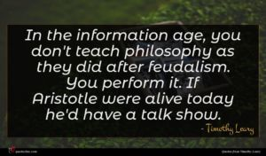 Timothy Leary quote : In the information age ...