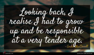 Andie MacDowell quote : Looking back I realise ...