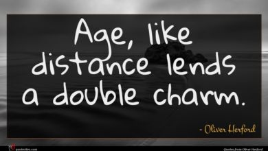 Photo of Oliver Herford quote : Age like distance lends …