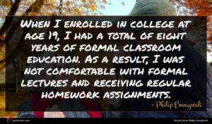 Philip Emeagwali quote : When I enrolled in ...
