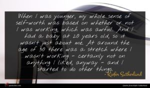 Kiefer Sutherland quote : When I was younger ...