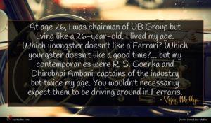 Vijay Mallya quote : At age I was ...