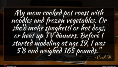 Photo of Carol Alt quote : My mom cooked pot …