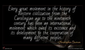 Christopher Dawson quote : Every great movement in ...