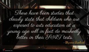 Marvin Hamlisch quote : There have been studies ...