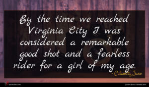 Calamity Jane quote : By the time we ...