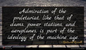 Bertrand Russell quote : Admiration of the proletariat ...