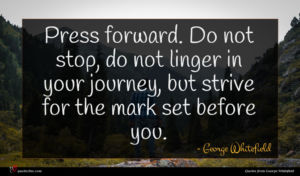 George Whitefield quote : Press forward Do not ...
