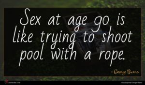 George Burns quote : Sex at age is ...