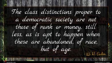 Photo of W. H. Auden quote : The class distinctions proper …