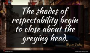 Mason Cooley quote : The shades of respectability ...