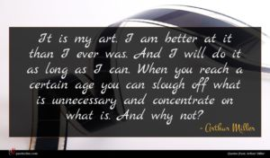 Arthur Miller quote : It is my art ...