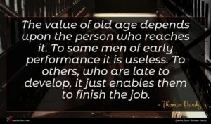 Thomas Hardy quote : The value of old ...