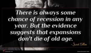 Janet Yellen quote : There is always some ...