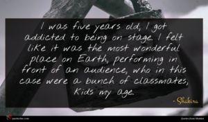 Shakira quote : I was five years ...