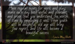 Louisa May Alcott quote : Have regular hours for ...