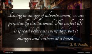 J. B. Priestley quote : Living in an age ...