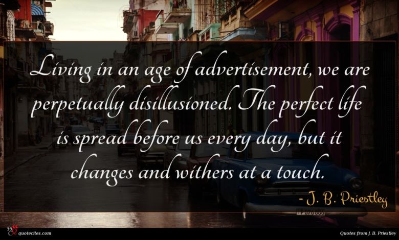 Photo of J. B. Priestley quote : Living in an age …