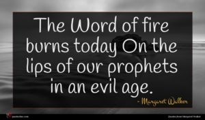 Margaret Walker quote : The Word of fire ...