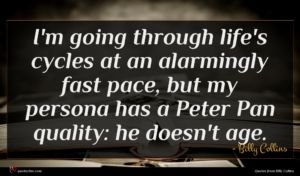 Billy Collins quote : I'm going through life's ...