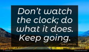 Sam Levenson quote : Don t watch the ...