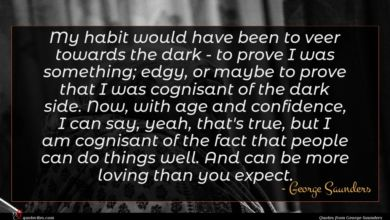 Photo of George Saunders quote : My habit would have …