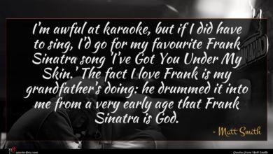 Photo of Matt Smith quote : I'm awful at karaoke …