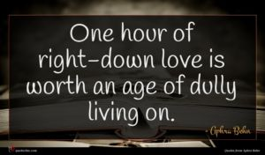 Aphra Behn quote : One hour of right-down ...