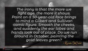 Karen DeCrow quote : The irony is that ...