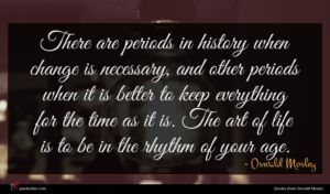 Oswald Mosley quote : There are periods in ...