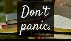 Douglas Adams quote : Don t panic ...