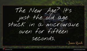 James Randi quote : The New Age It's ...